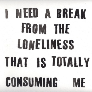 break-life-loneliness-lonely-need-quote-Favim.com-59805
